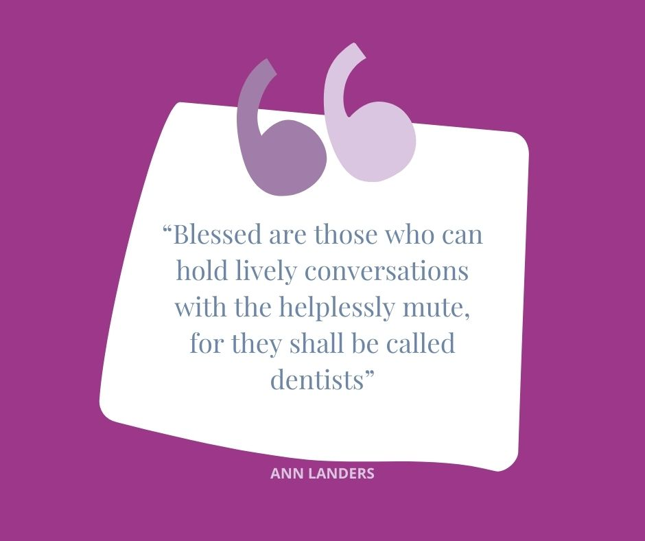 """""""Blessed are those who can hold lively conversations with the helplessly mute, for they shall be called dentists"""""""